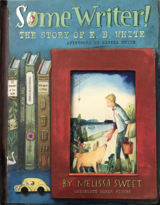 The cover for SOME WRITER! a Biography of E.B. White written by Melissa Sweet.